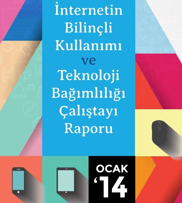 İnternetin Bilinçli Kullanımı ve Teknoloji Bağımlılığı Çalıştayı Raporu 2014