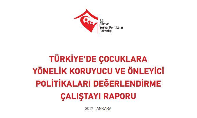 Türkiye'de Çocuklara Yönelik Koruyucu ve Önleyici Politikaları Değerlendirme Çalıştayı Raporu